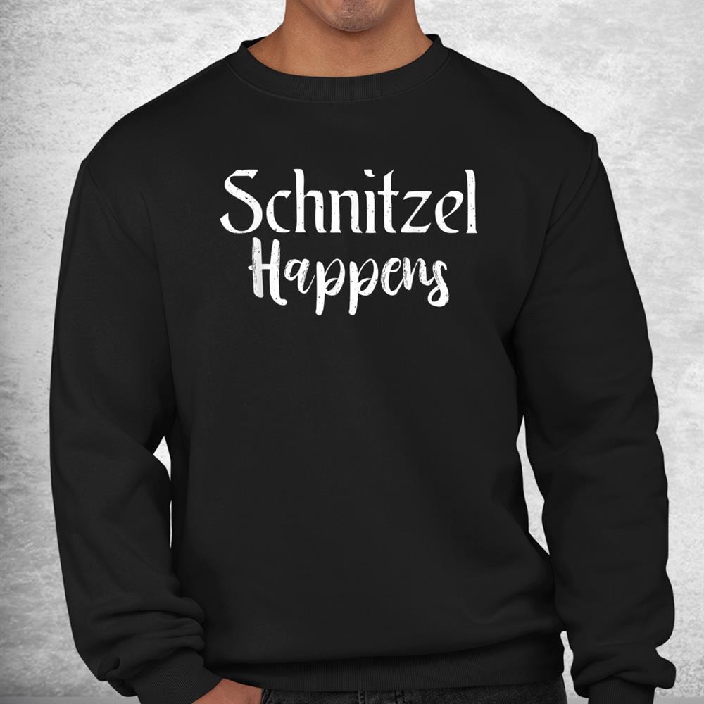 Schnitzel Happens Funny German Schnitzel Shirt