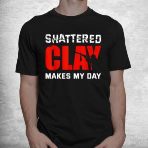 shattered clay makes my day trap skeet shooting clay pigeon shirt 1