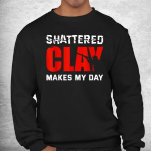 shattered clay makes my day trap skeet shooting clay pigeon shirt 2