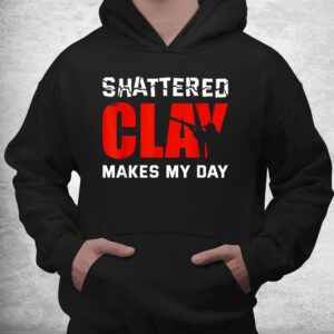 shattered clay makes my day trap skeet shooting clay pigeon shirt 3