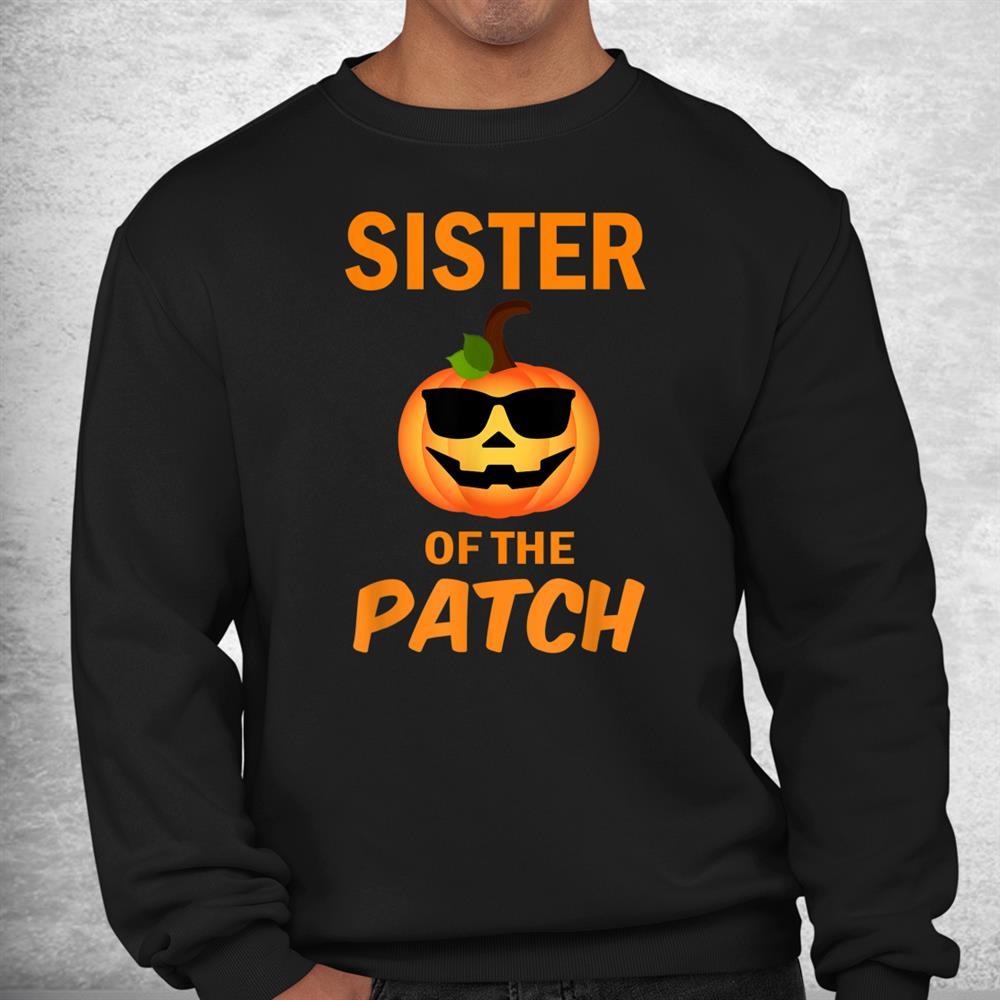 Sister Of The Patch Pumpkin Family Matching Halloween Shirt