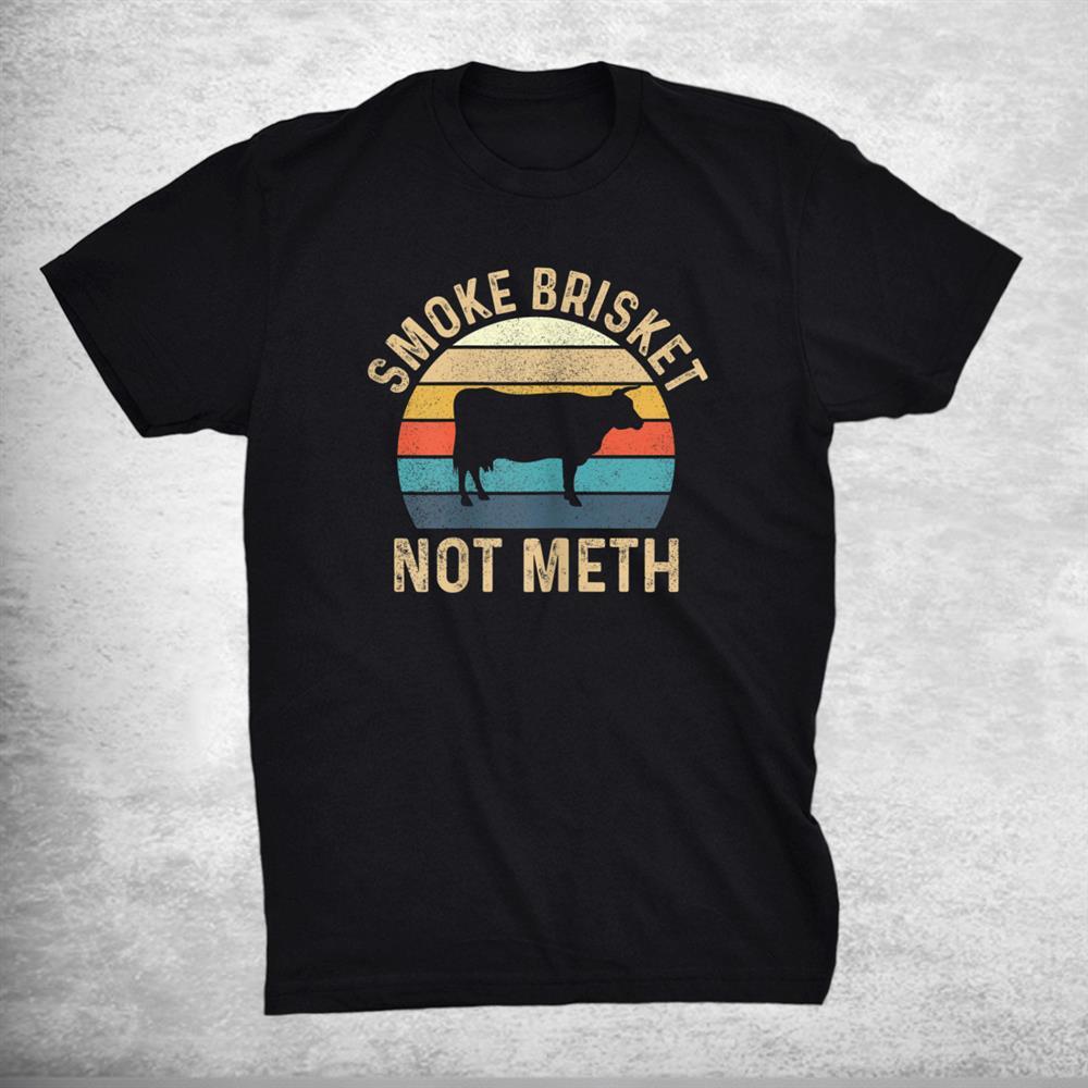 Smoke Brisket Not Meth Pitmaster Bbq Lover Smoker Grilling Shirt