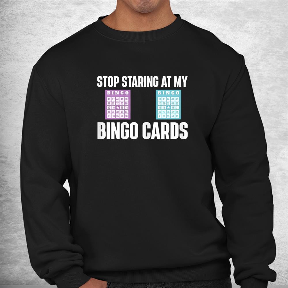 Stop Staring At My Bingo Cards Bingo Lover Gambler Gambling Shirt