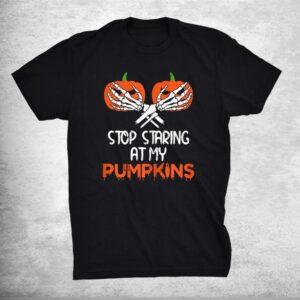 Stop Staring At My Pumpkins Spooky Skeleton Hands Halloween Shirt