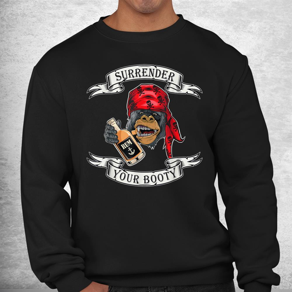 Surrender Your Booty Pirate Themed Sayings Rum Lover Shirt