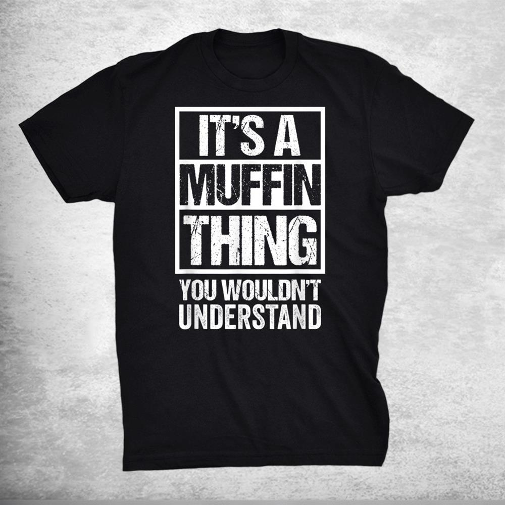 Sweets Pastry Baker Cupcake Confectioner Its A Muffin Thing Shirt