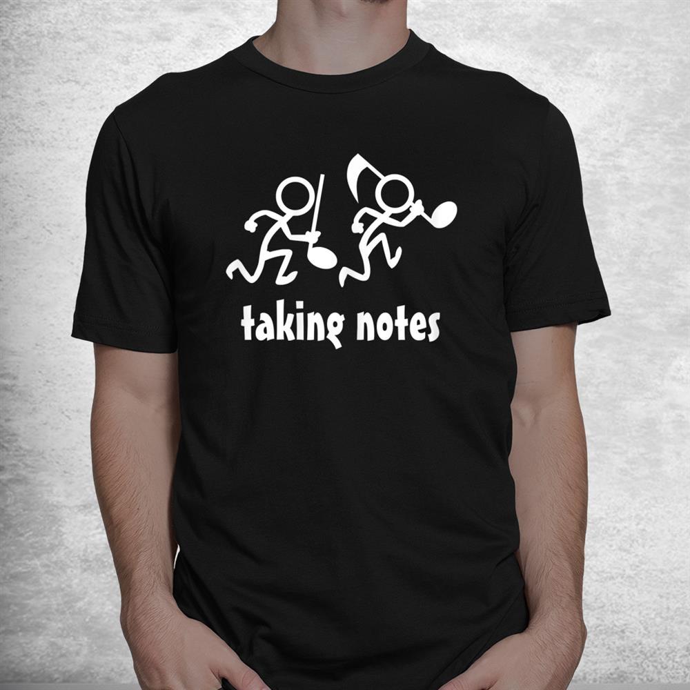 Taking Notes Funny Musics Shirt