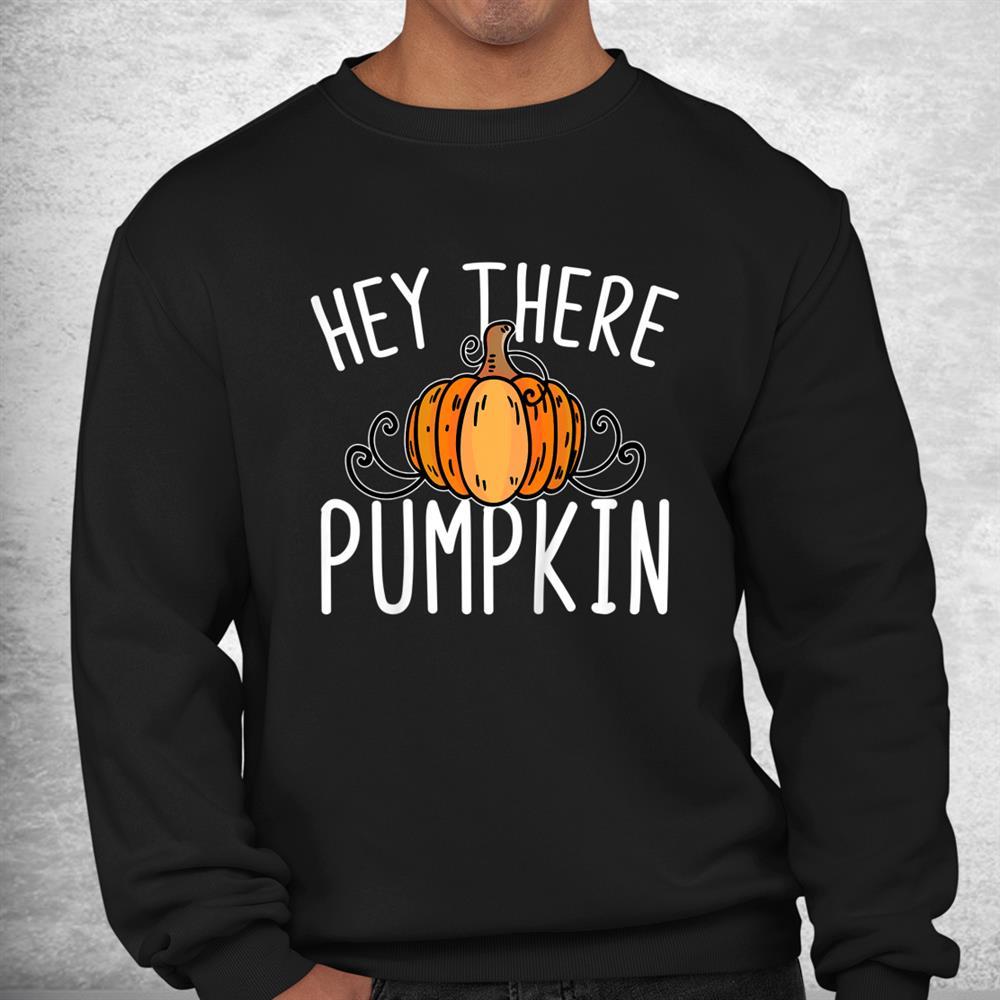 Thanksgiving Fall Autumn Halloween Hey There Pumpkin Shirt