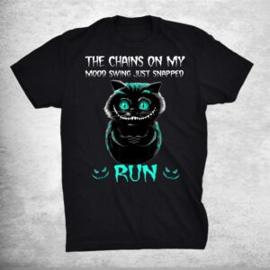 The Chains On My Mood Swing Just Snapped Run Halloween Shirt