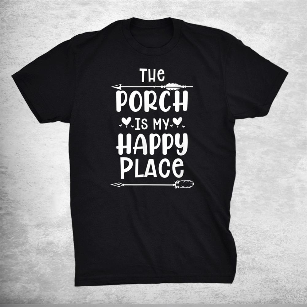 The Porch Is My Happy Place Drinking Home Funny Shirt