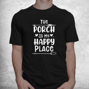 the porch is my happy place drinking home funny shirt 1