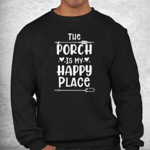 the porch is my happy place drinking home funny shirt 2