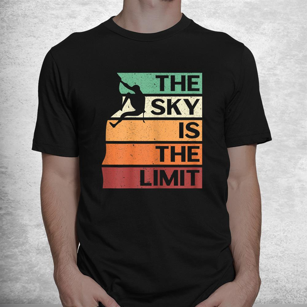 The Sky Is The Limit Rock Climbing Mountaineer Hiking Shirt