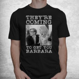 theyre coming to get you barbara zombie the living dead shirt 1