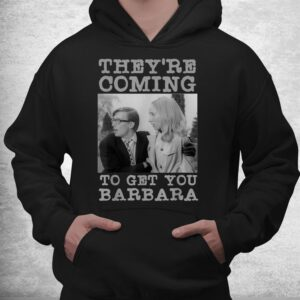theyre coming to get you barbara zombie the living dead shirt 3