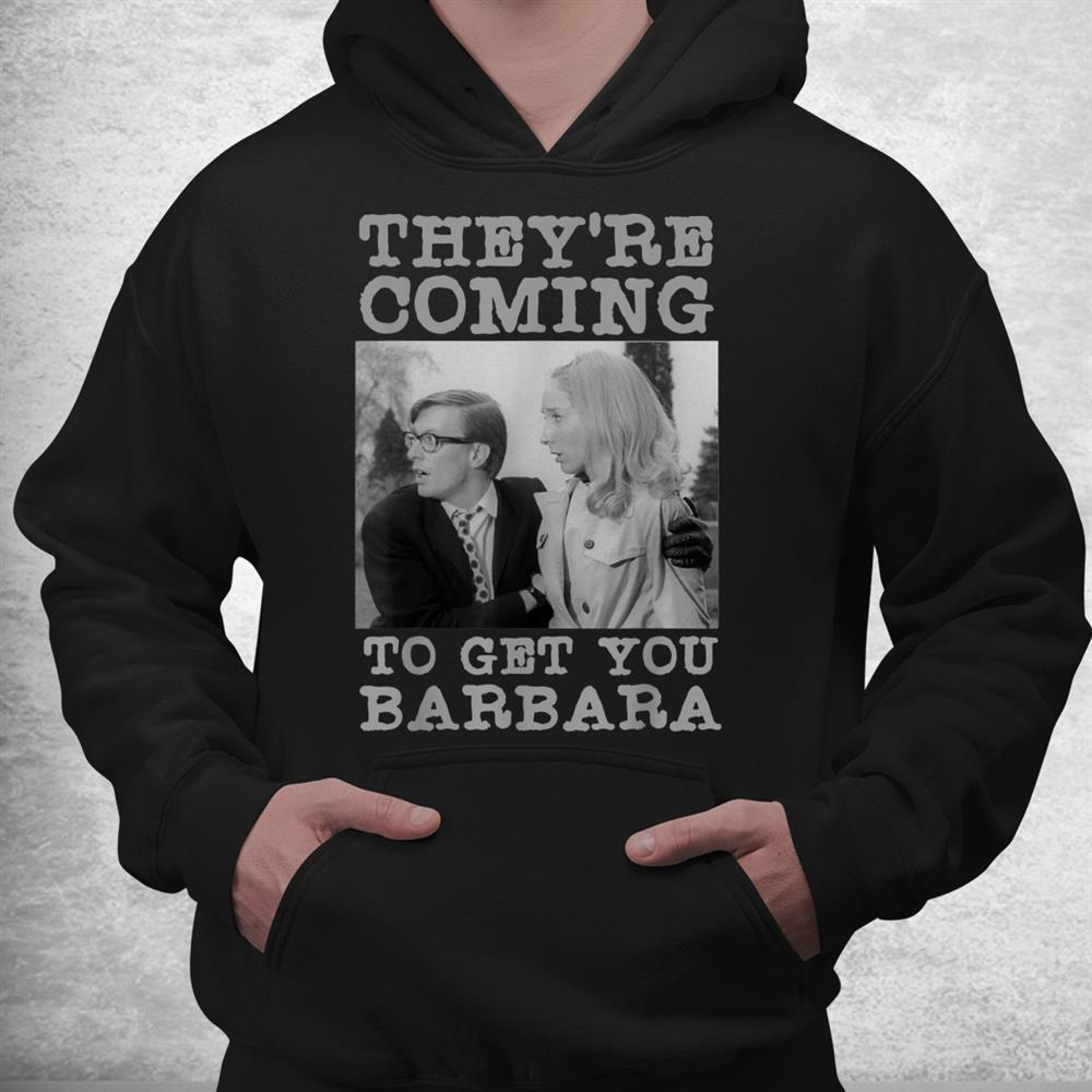 Theyre Coming To Get You Barbara Zombie The Living Dead Shirt