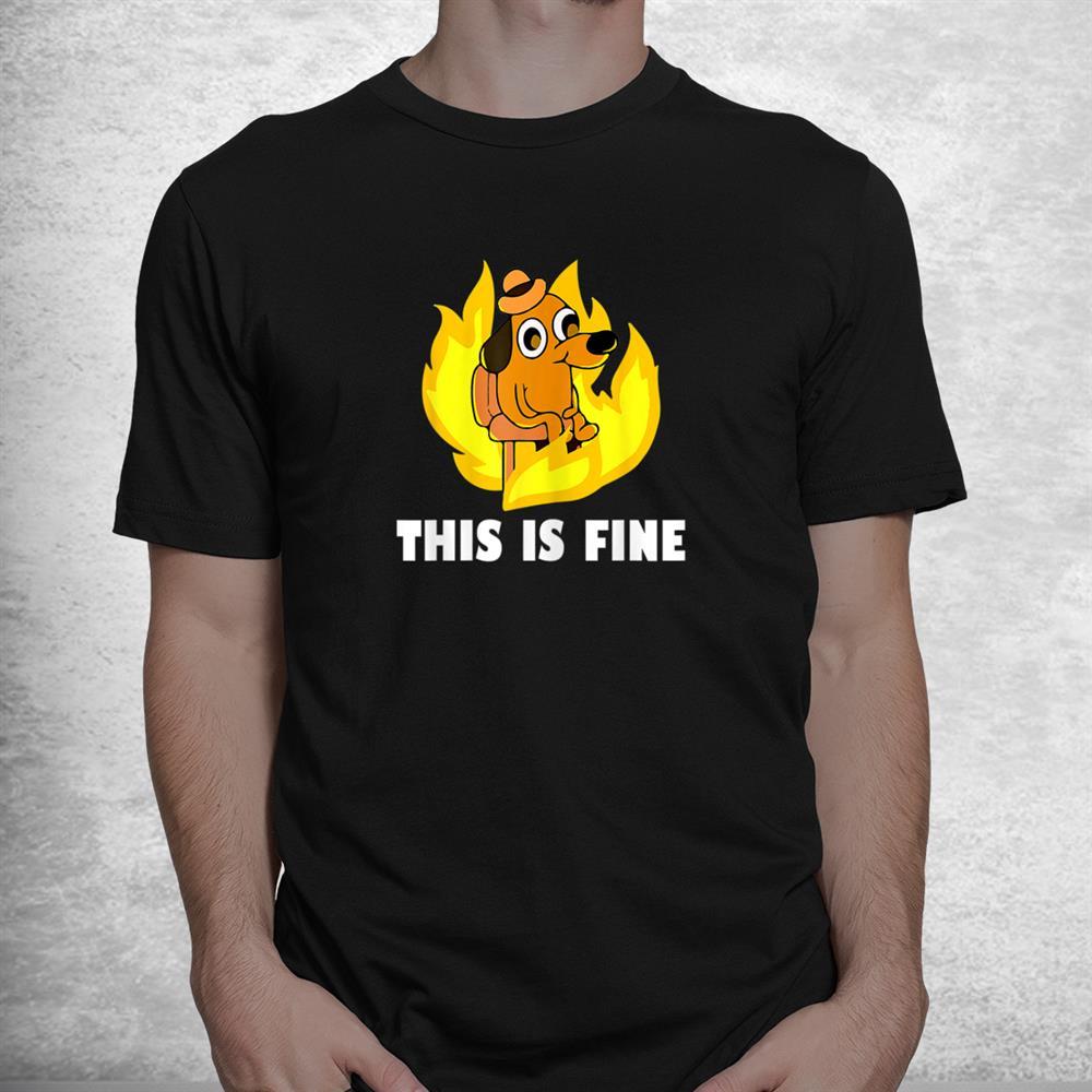 This Is Fine Dog Internet Meme Burning San Francisco Shirt