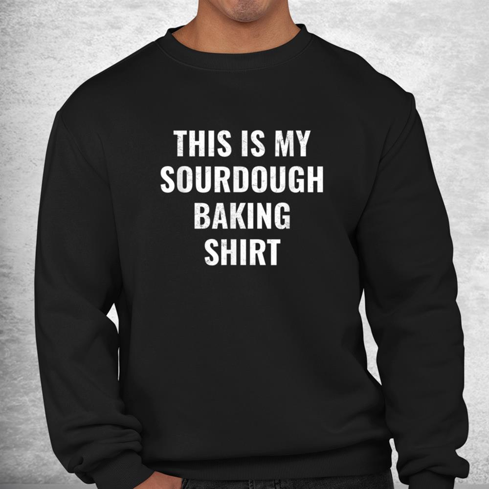 This Is My Sourdough Baking Shirt For Bakers And Bread Baker Shirt