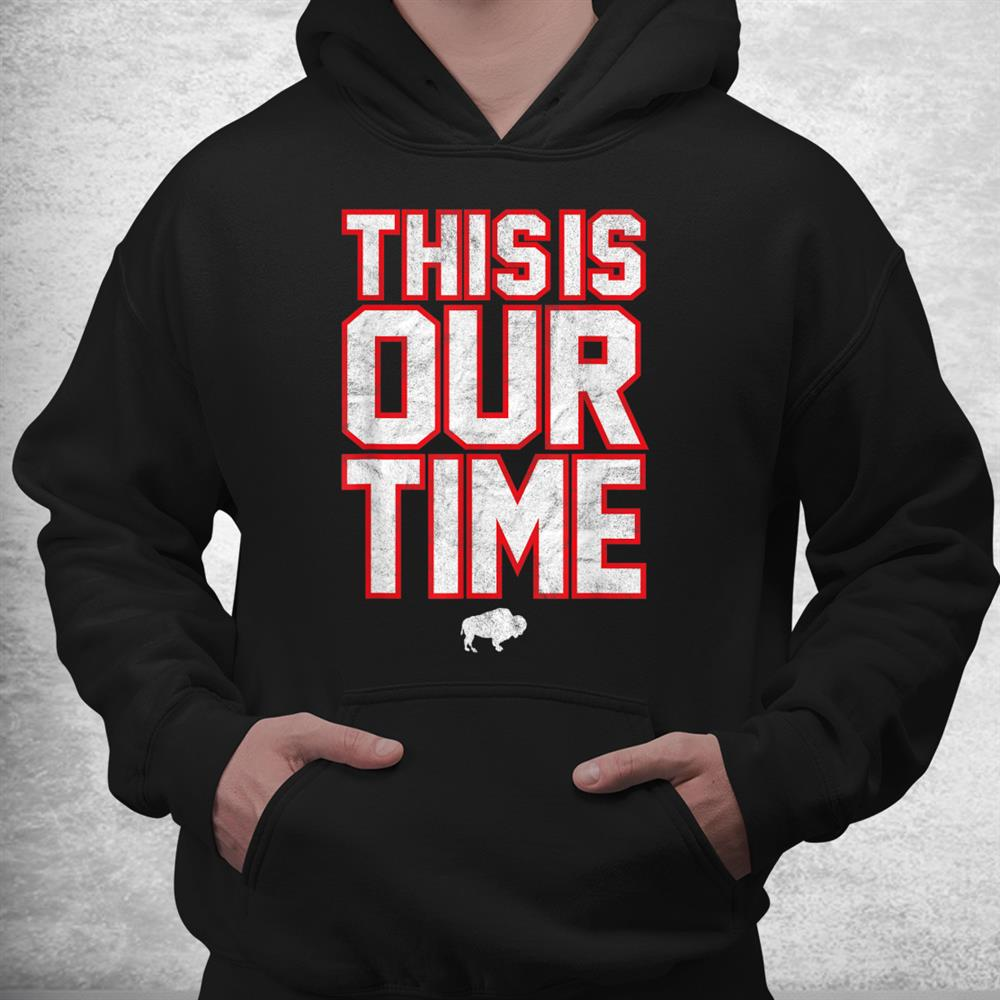 This Is Our Time Buffalo Ny Distressed 716 Sports City Fan Shirt