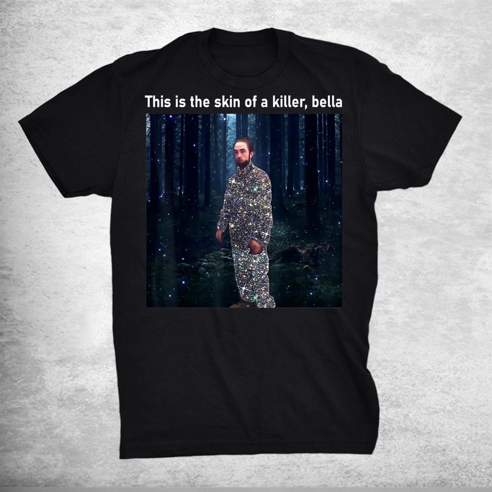 This Is The Skin Of A Killer Bella Shirt