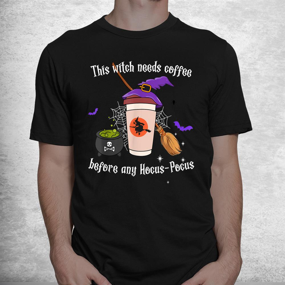 This Witch Needs Coffee Before Any Hocus Pocus Halloween Shirt