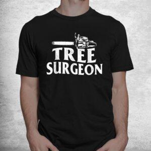 tree surgeon arborist lumberjack wood logger tree doctor shirt 1