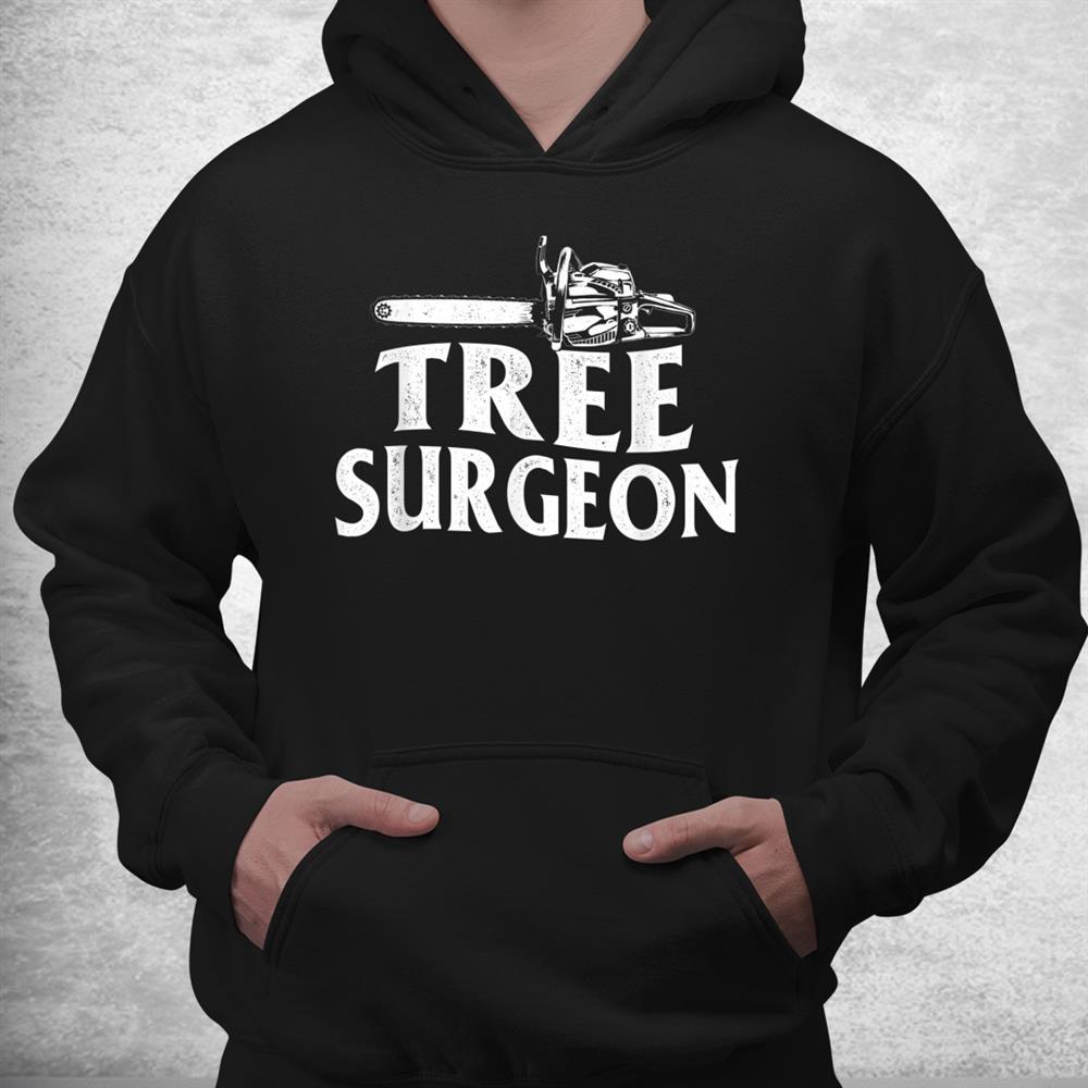Tree Surgeon Arborist Lumberjack Wood Logger Tree Doctor Shirt