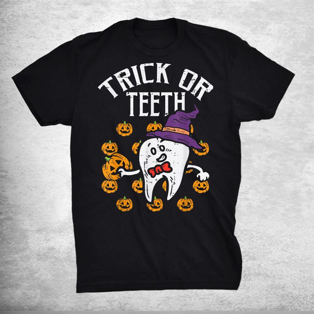 Trick Or Teeth Halloween Tooth Dentist Dental Assistant Shirt