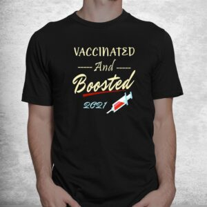 vaccinated and boosted 2021 pro vaccine shirt 1