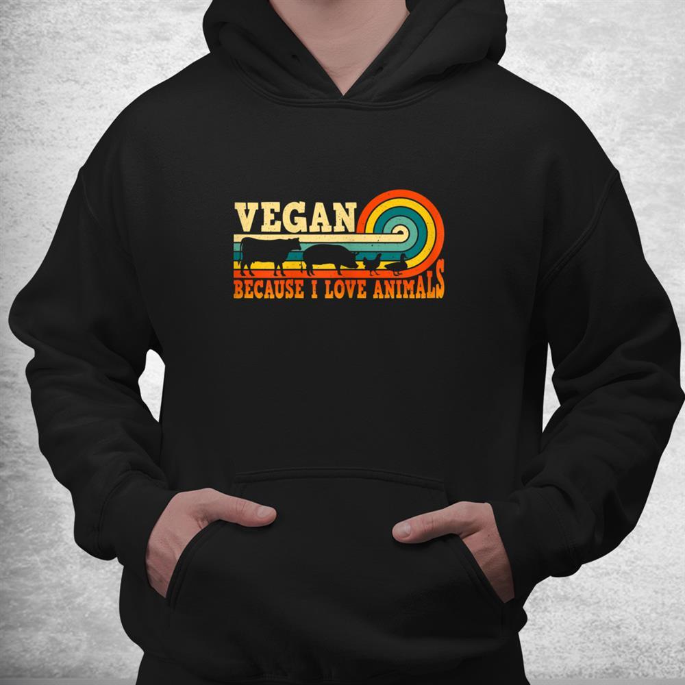 Vegan Because I Love Animals Quote Vegetarian Healthy Shirt