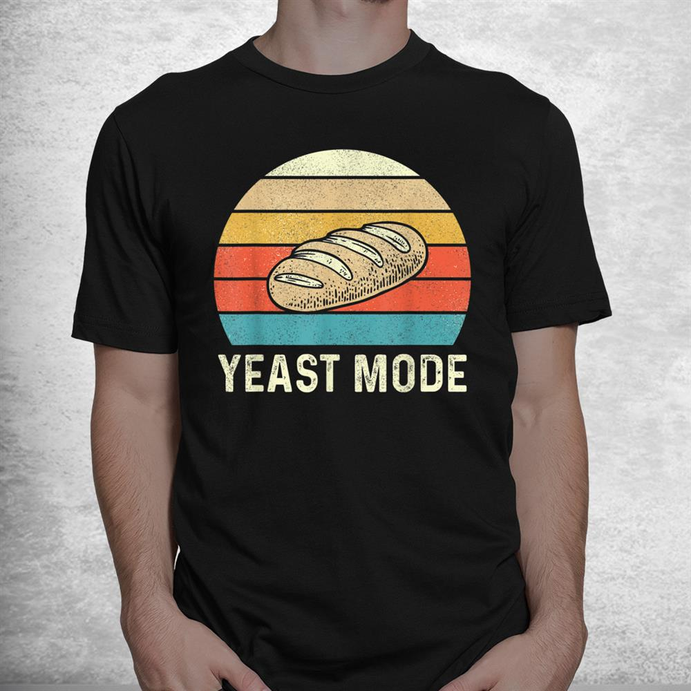 Vintage Retro Yeast Mode Bread Baking Baker Bakery Sourdough Shirt