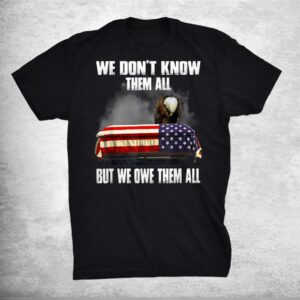 We Dont Know Them All But We Owe Them All Eagle Shirt