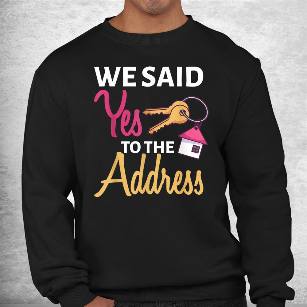 We Said Yes To The Address First Home Owner New Homeowner Shirt