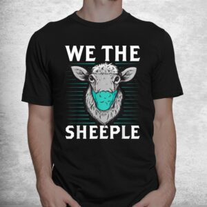 we the sheeple funny anti mask march slogan shirt 1