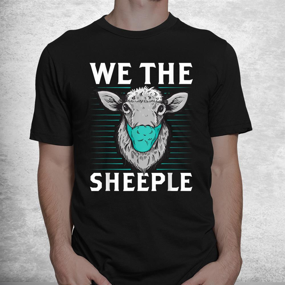 We The Sheeple Funny Anti Mask March Slogan Shirt