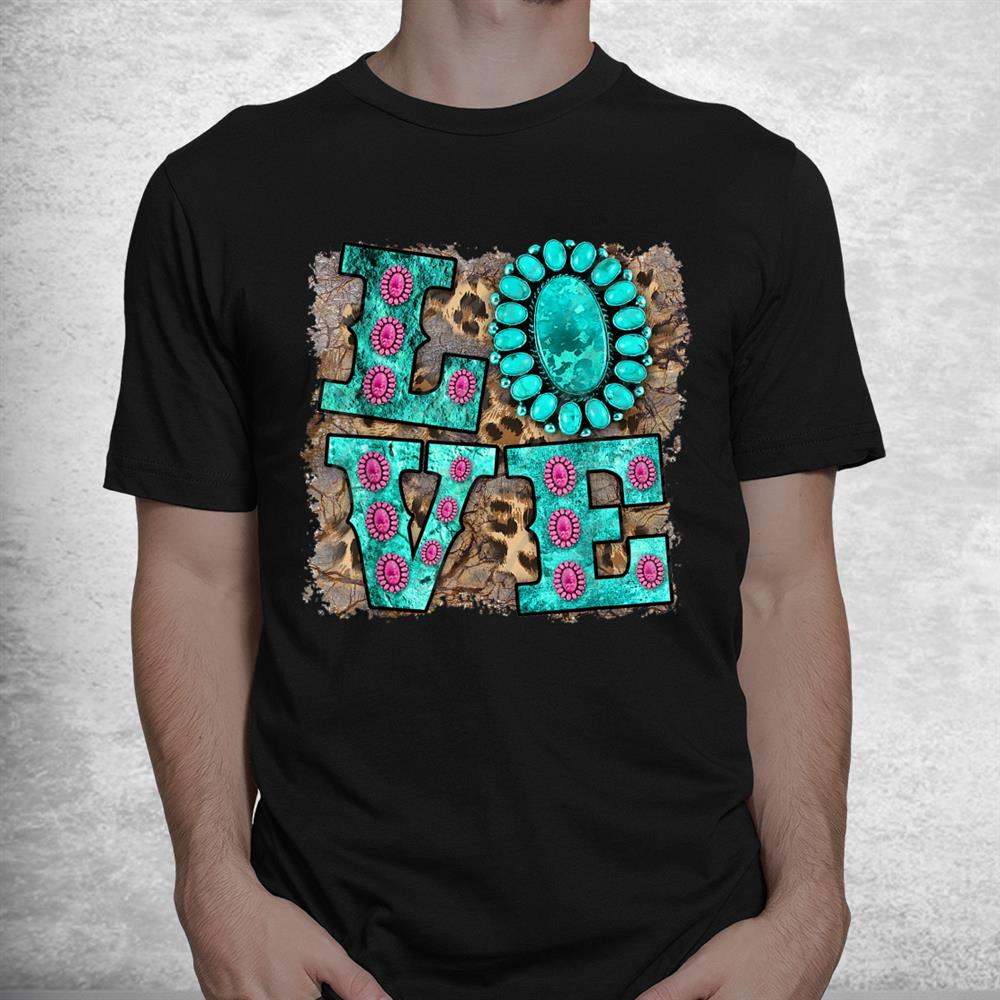 Western Country Cowhide Leopard Turquoise Love Cowgirl Rodeo Shirt