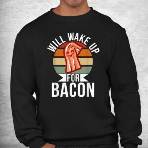 will wake up for bacon lover shirt 2