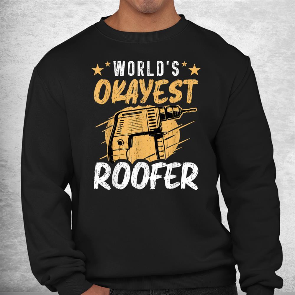 Worlds Okayest Roofer Logger Funny Roofer Shirt