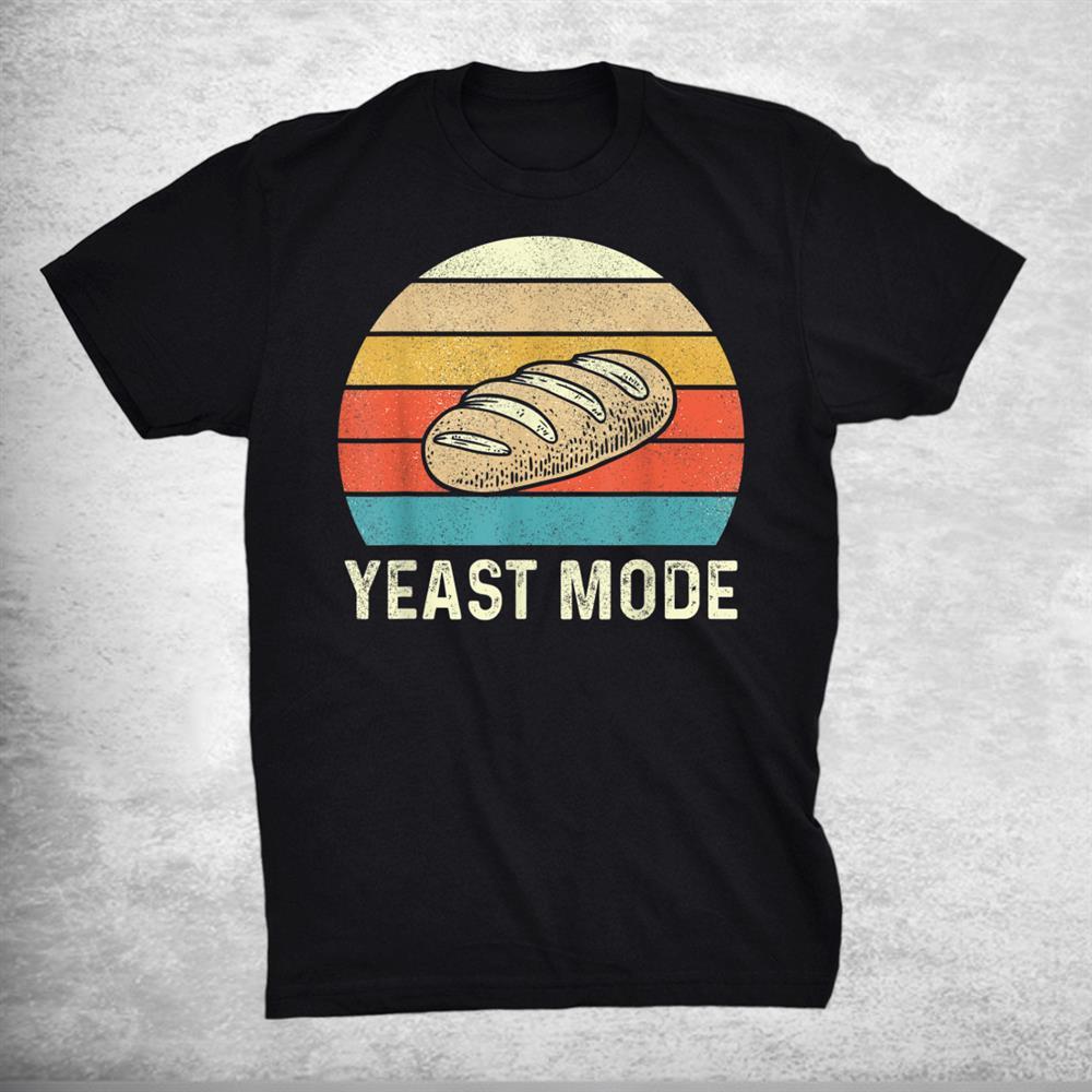 Yeast Mode Bread Baking Baker Bakery Sourdough Vintage Retro Shirt