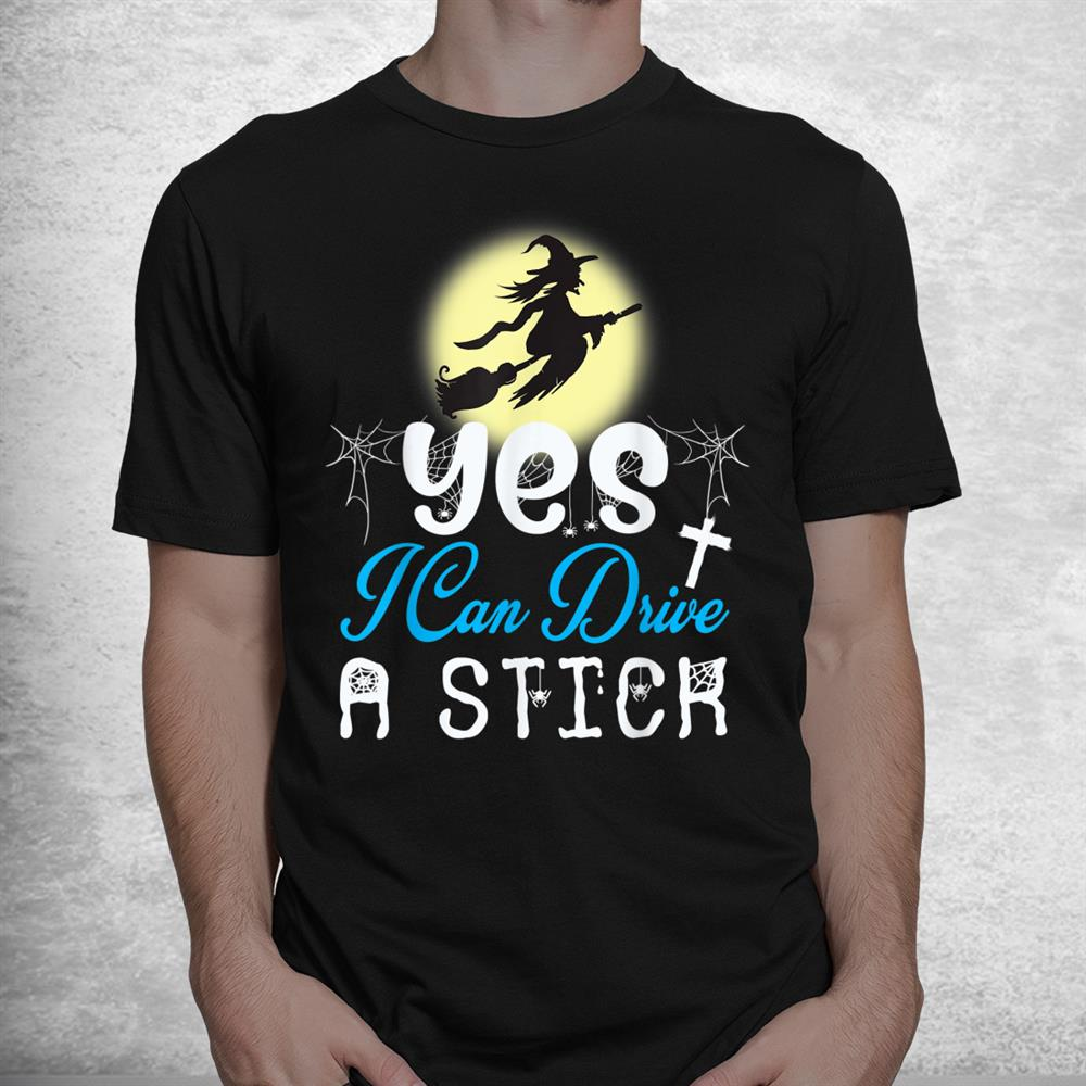 Yes I Can Drive A Stick Shirt