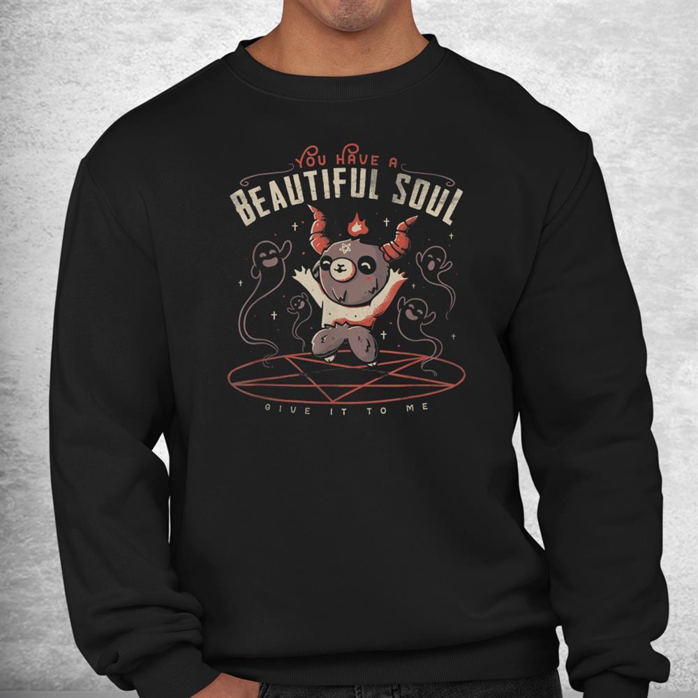 You Have A Beautiful Soul Cute Baphomet Demon Goat Pentagram Shirt
