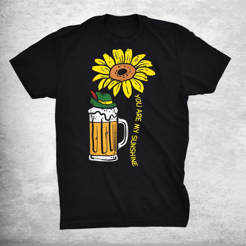 You My Sunshine Sunflower Oktoberfest Beers German Shirt